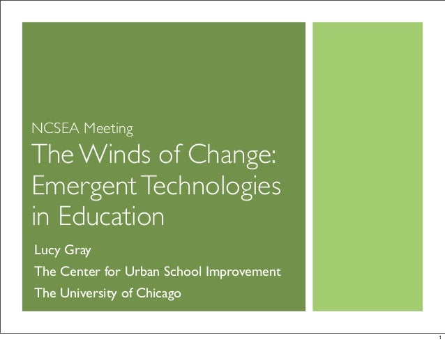NCSEA Meeting The Winds of Change: EmergentTechnologies in Education Lucy Gray The Center for Urban School Improvement The...