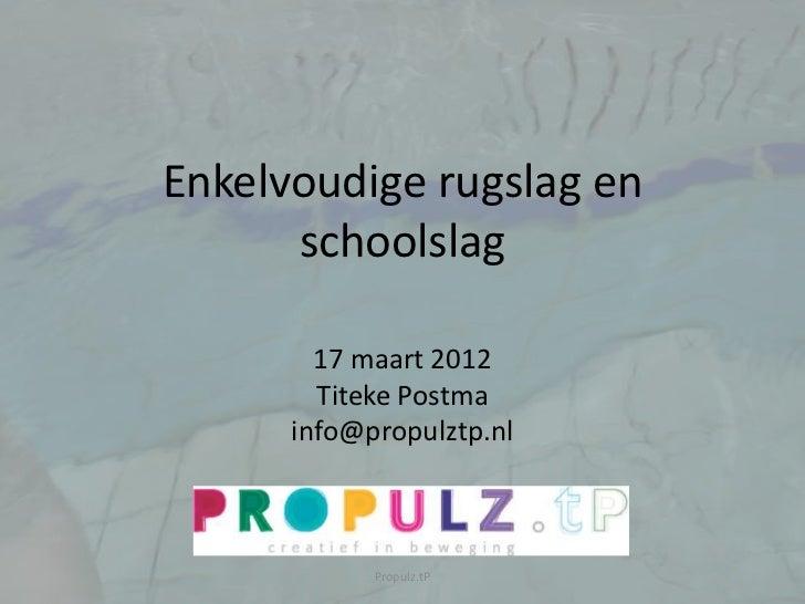 Enkelvoudige rugslag en      schoolslag        17 maart 2012        Titeke Postma      info@propulztp.nl            Propul...