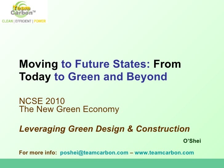 Moving  to Future States:  From Today  to Green and Beyond NCSE 2010 The New Green Economy Leveraging Green Design & Const...