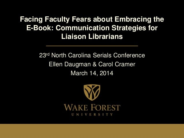 Facing Faculty Fears about Embracing the E-Book: Communication Strategies for Liaison Librarians 23rd North Carolina Seria...