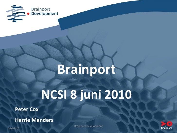 06/09/10 Brainport NCSI 8 juni 2010 Peter Cox Harrie Manders Brainport Development