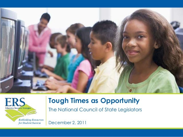 Rethinking Resources for Student Success Tough Times as Opportunity December 2, 2011 The National Council of State Legisla...