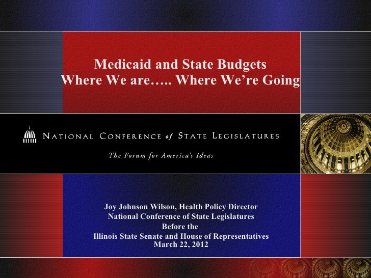 Medicaid and State BudgetsWhere We are….. Where We're Going        Joy Johnson Wilson, Health Policy Director         Nati...