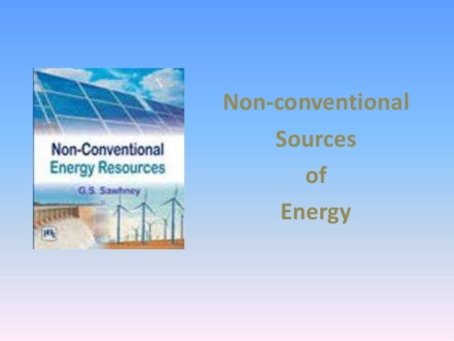 vehicles on non conventional sources All of these different sources of energy are used primarily to produce electricity the world runs on a series of electrical reactions – whether you are talking about the car you are driving or the light you are turning on.