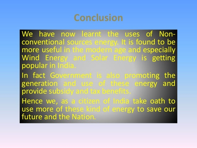 non conventional energy sources in our daily use Advantages of non conventional sources of energy non-conventional energy sources are energy sources that are natural, inexhaustible and restorable source of energy examples of non-conventional energy are solar energy, wind energy, and tidal energy.