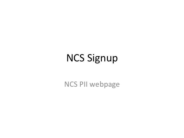 NCS Signup<br />NCS PII webpage<br />