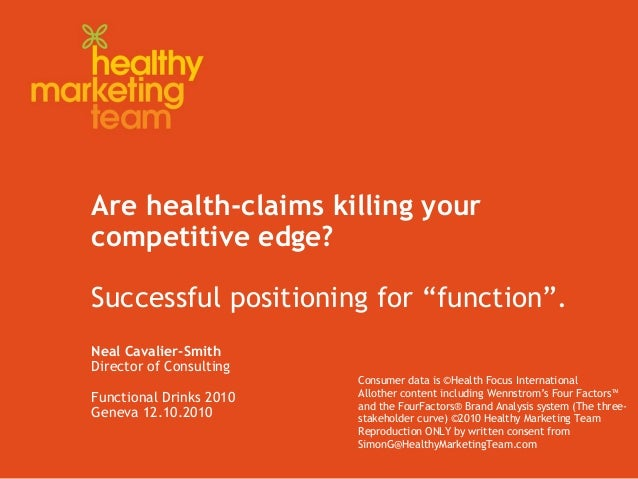 "Are health-claims killing your competitive edge? Successful positioning for ""function"". Neal Cavalier-Smith Director of Co..."