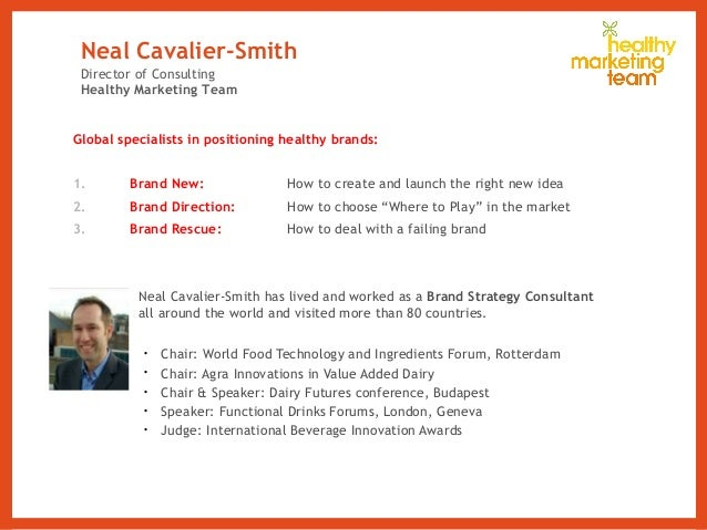 Neal Cavalier-Smith Global specialists in positioning healthy brands: 1. Brand New: How to create and launch the right new...