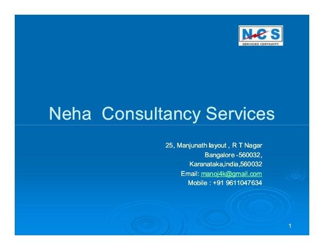 Neha Consultancy Services            25, Manjunath layout , R T Nagar                         Bangalore -560032,          ...