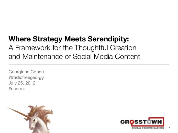 Where Strategy Meets Serendipity:A Framework for the Thoughtful Creationand Maintenance of Social Media ContentGeorgiana C...