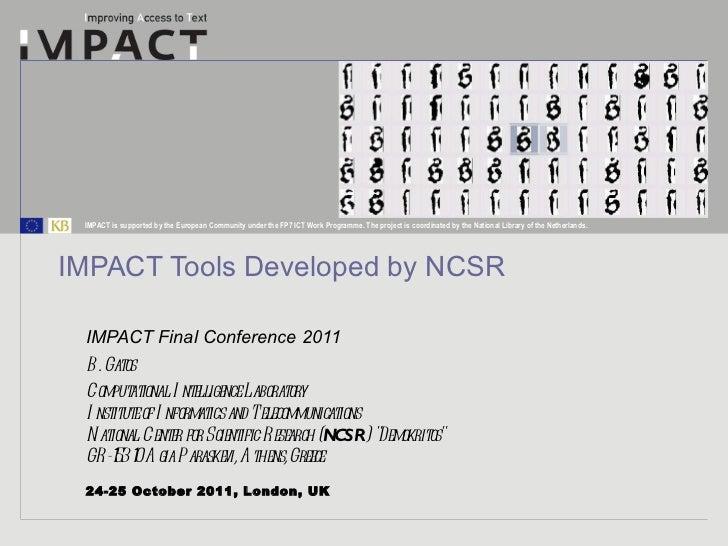 IMPACT Tools Developed by NCSR IMPACT Final Conference 2011 24-25 October 2011, London, UK B. Gatos  Computational Intelli...