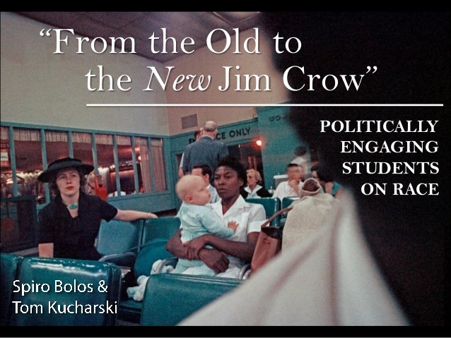 """""""From the Old to the New Jim Crow"""" POLITICALLY ENGAGING STUDENTS ON RACE"""