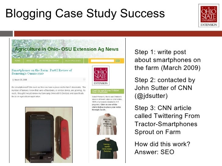 Blogging Case Study Success Step 1: write post about smartphones on the farm (March 2009) Step 2: contacted by John Sutter...