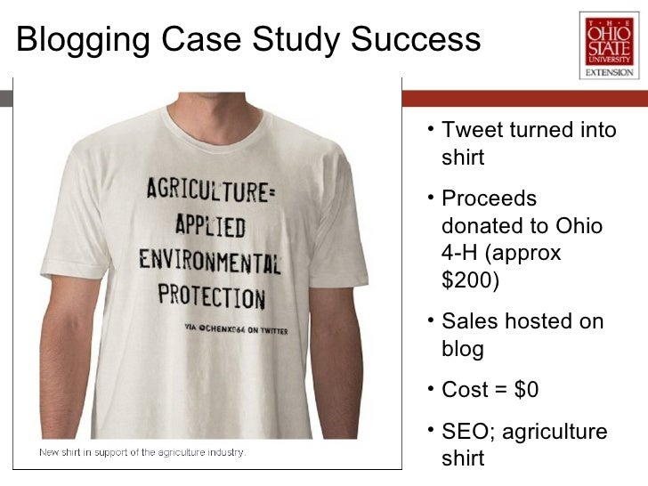 Blogging Case Study Success <ul><li>Tweet turned into shirt </li></ul><ul><li>Proceeds donated to Ohio 4-H (approx $200) <...