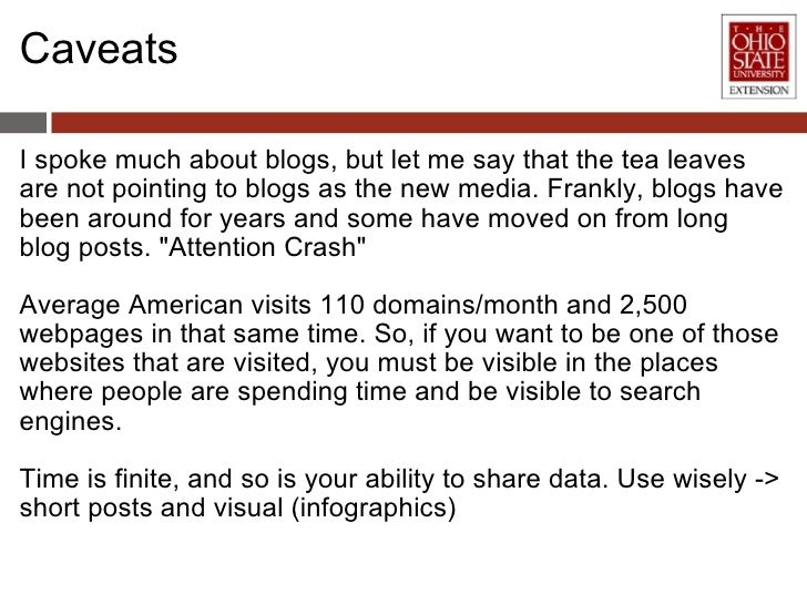 Caveats <ul><li>I spoke much about blogs, but let me say that the tea leaves are not pointing to blogs as the new media. F...