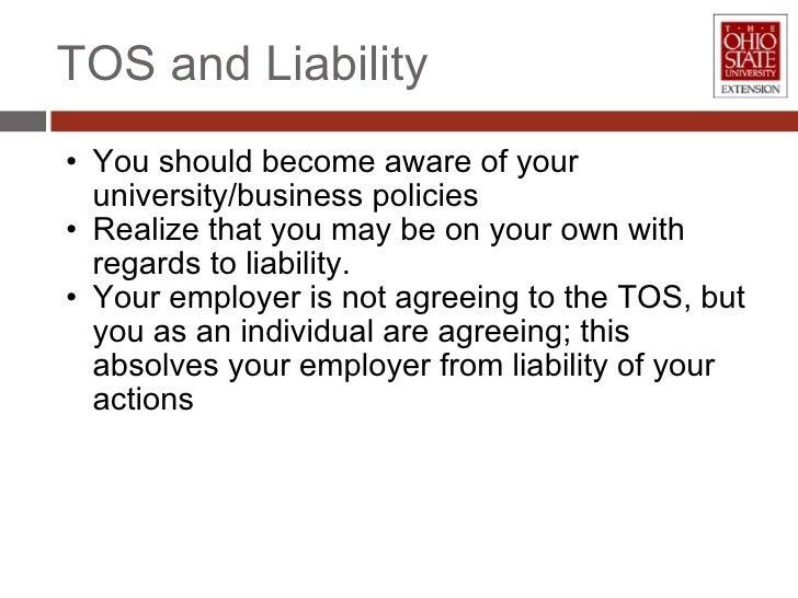 TOS and Liability <ul><ul><li>You should become aware of your university/business policies </li></ul></ul><ul><ul><li>Real...