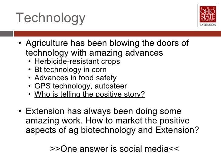 Technology <ul><ul><li>Agriculture has been blowing the doors of technology with amazing advances </li></ul></ul><ul><ul><...