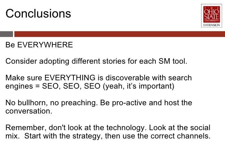 Conclusions <ul><li>Be EVERYWHERE </li></ul><ul><li>Consider adopting different stories for each SM tool. </li></ul><ul><l...