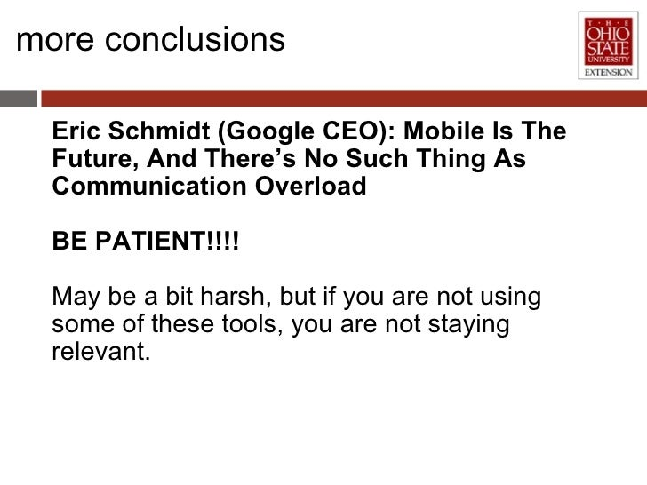 more conclusions <ul><li>Eric Schmidt (Google CEO): Mobile Is The Future, And There's No Such Thing As CommunicationOverl...