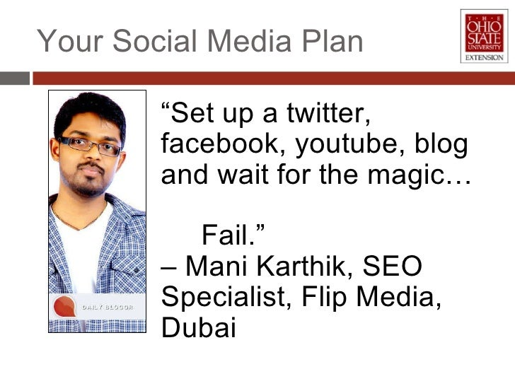 "Your Social Media Plan "" Set up a twitter, facebook, youtube, blog and wait for the magic…  Fail.""  –  Mani Karthik, SEO S..."