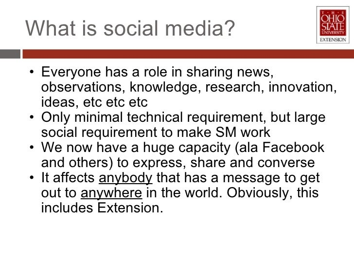 What is social media? <ul><ul><li>Everyone has a role in sharing news, observations, knowledge, research, innovation, idea...