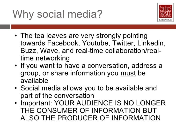 Why social media? <ul><ul><li>The tea leaves are very strongly pointing towards Facebook, Youtube, Twitter, Linkedin, Buzz...