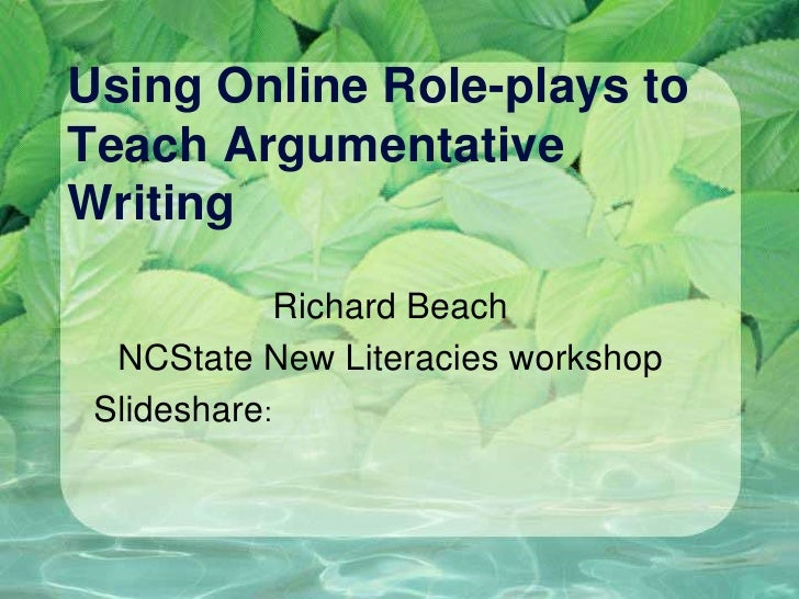 Using Online Role-plays toTeach ArgumentativeWriting             Richard Beach  NCState New Literacies workshop Slideshare: