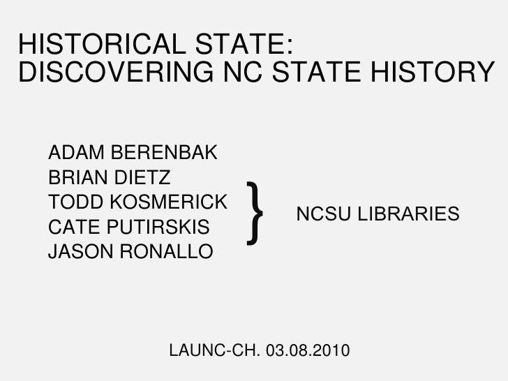 HISTORICAL STATE: DISCOVERING NC STATE HISTORY ADAM BERENBAK BRIAN DIETZ TODD KOSMERICK CATE PUTIRSKIS JASON RONALLO } NCS...