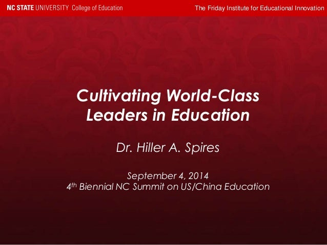 The Friday Institute for Educational Innovation  Cultivating World-Class  Leaders in Education  Dr. Hiller A. Spires  Sept...
