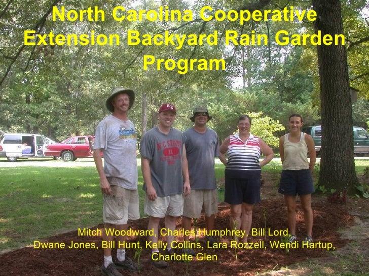 North Carolina CooperativeExtension Backyard Rain Garden           Program        Mitch Woodward, Charles Humphrey, Bill L...