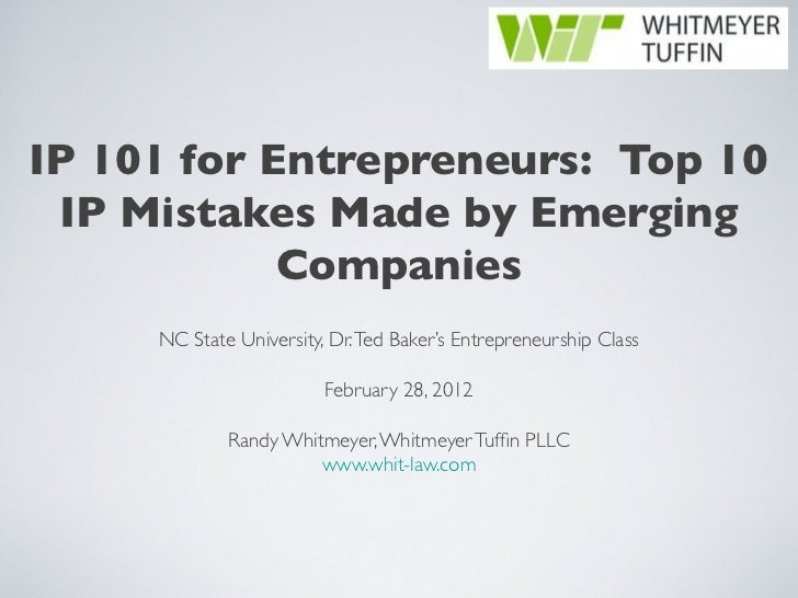 IP 101 for Entrepreneurs: Top 10 IP Mistakes Made by Emerging            Companies     NC State University, Dr. Ted Baker'...
