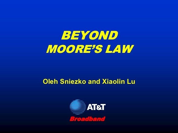 BEYONDMOORE'S LAWOleh Sniezko and Xiaolin Lu       Broadband