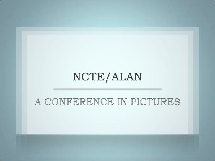 NCTE/ALAN<br />A CONFERENCE IN PICTURES<br />