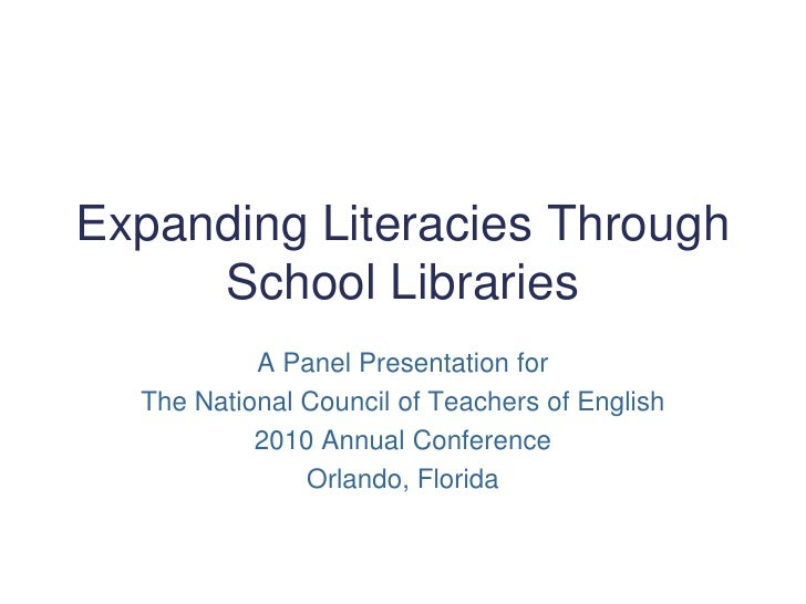 Expanding Literacies Through School Libraries<br />A Panel Presentation for <br />The National Council of Teachers of Engl...