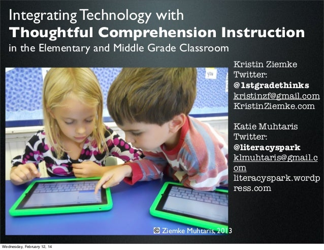 Integrating Technology with Thoughtful Comprehension Instruction in the Elementary and Middle Grade Classroom  Kristin Zie...