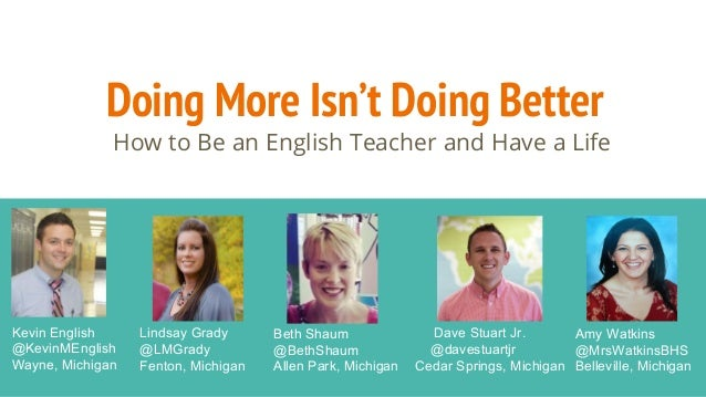 Doing More Isn't Doing Better How to Be an English Teacher and Have a Life Kevin English @KevinMEnglish Wayne, Michigan Li...