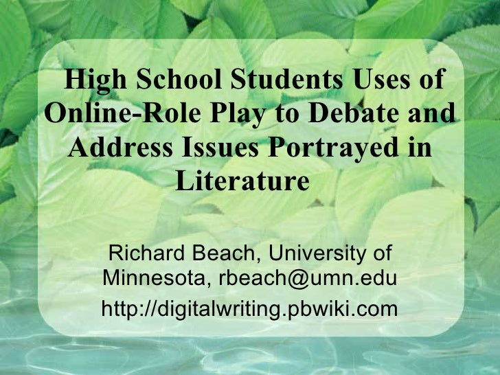 High School Students Uses of Online-Role Play to Debate and Address Issues Portrayed in Literature  Richard Beach, Univers...