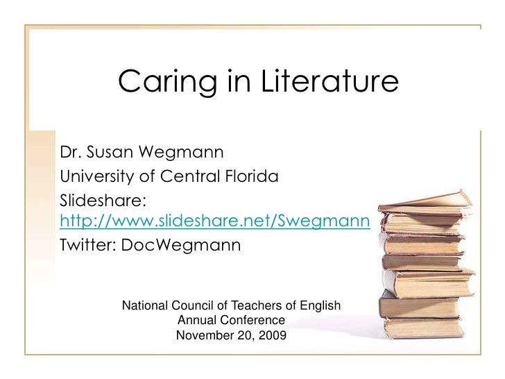 Caring in Literature<br />Dr. Susan Wegmann<br />University of Central Florida<br />Slideshare: http://www.slideshare.net/...