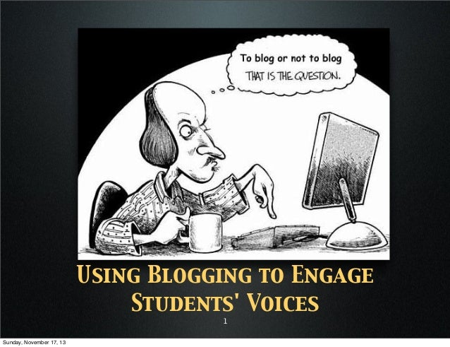 Using Blogging to Engage Students' Voices 1 Sunday, November 17, 13