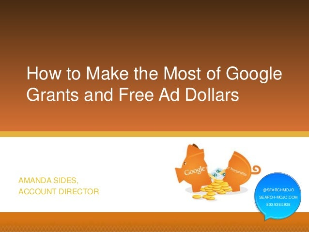 @SEARCHMOJO SEARCH-MOJO.COM 800.939.5938 AMANDA SIDES, ACCOUNT DIRECTOR How to Make the Most of Google Grants and Free Ad ...
