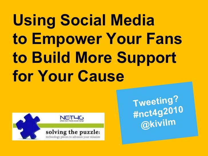 Using Social Media to Empower Your Fans to Build More Support for Your Cause Tweeting?   #nct4g2010  @kivilm