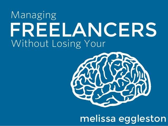 FREELANCERS Managing Without Losing Your melissa eggleston