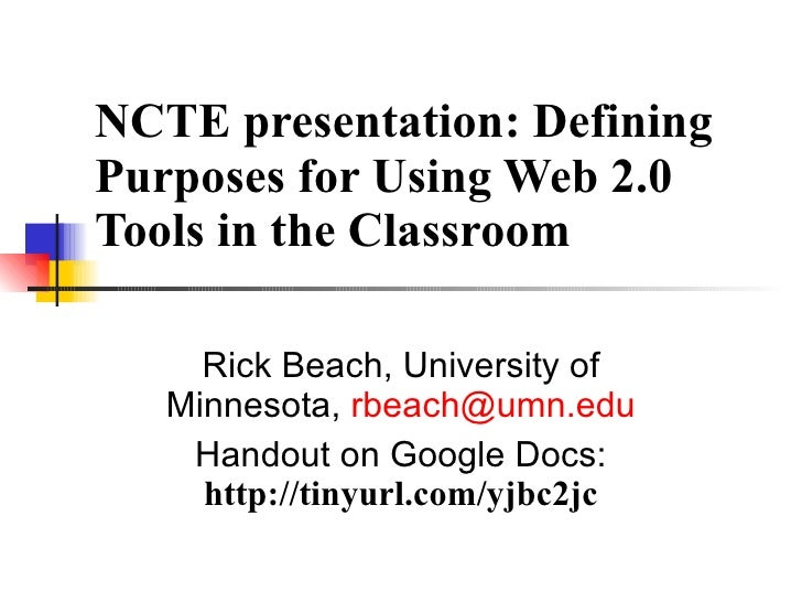 NCTE presentation: Defining Purposes for Using Web 2.0 Tools in the Classroom Rick Beach, University of Minnesota,  [email...
