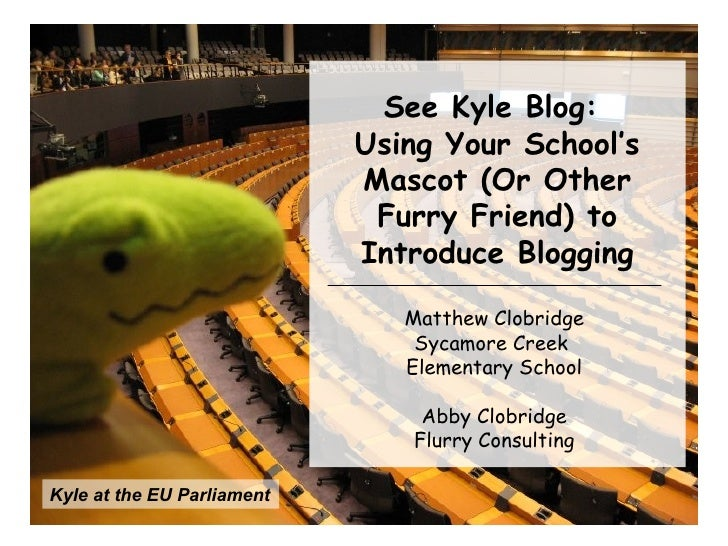 Kyle at the EU Parliament See Kyle Blog:  Using Your School's Mascot (Or Other Furry Friend) to Introduce Blogging Matthew...