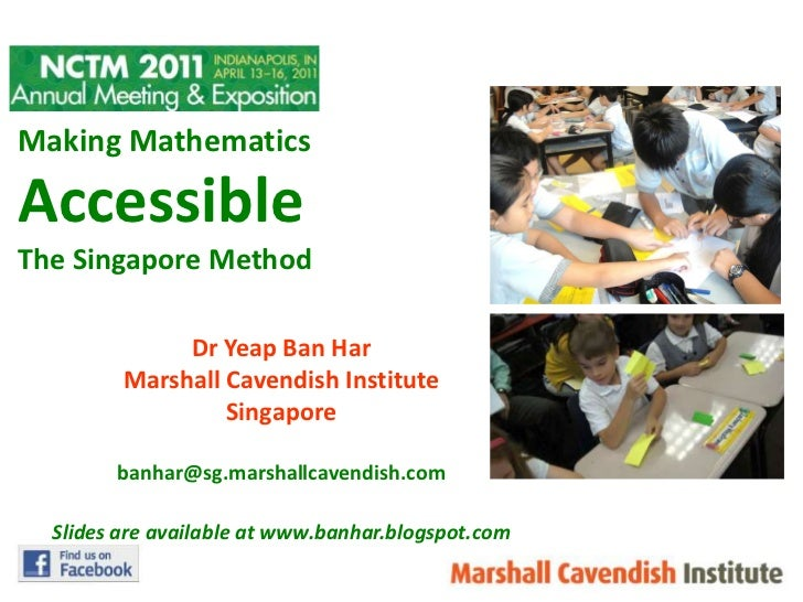 Making Mathematics Accessible<br />The Singapore Method<br />DrYeap Ban Har<br />Marshall Cavendish Institute<br />Singapo...