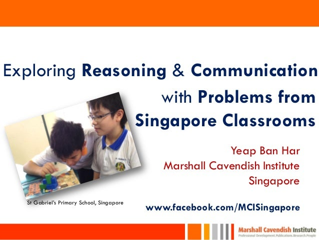1Exploring Reasoning & Communicationwith Problems fromSingapore ClassroomsSt Gabriel's Primary School, SingaporeYeap Ban H...