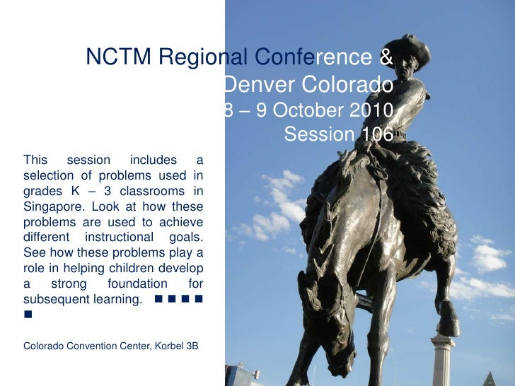 NCTM Regional Conference & Exposition Denver Colorado<br />8 – 9 October 2010<br />Session 106<br />This session includes ...