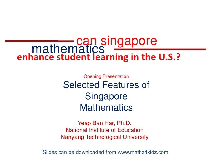 can singapore<br />mathematics<br />enhance student learning in the U.S.?<br />Opening Presentation<br />Selected Features...