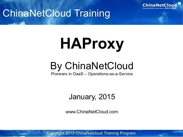 ChinaNetCloudRunning the World's Internet Servers 管理全球服务器 HAProxy By ChinaNetCloud Pioneers in OaaS – Operations-as-a-Serv...