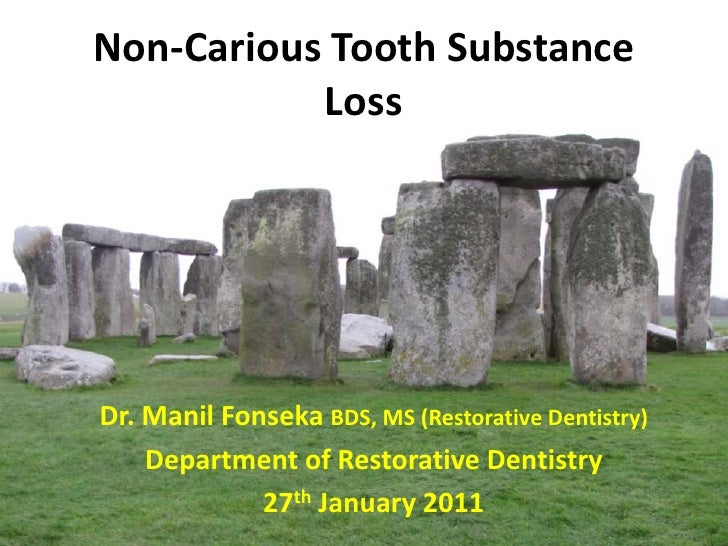 Non-Carious Tooth Substance           LossDr. Manil Fonseka BDS, MS (Restorative Dentistry)    Department of Restorative D...